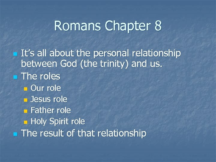 Romans Chapter 8 n n It's all about the personal relationship between God (the