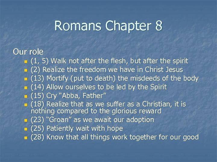 Romans Chapter 8 Our role n n n n n (1, 5) Walk not