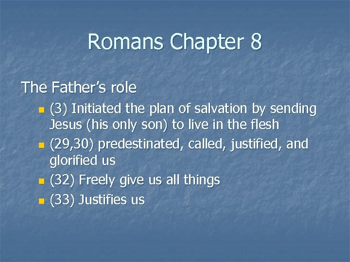 Romans Chapter 8 The Father's role (3) Initiated the plan of salvation by sending
