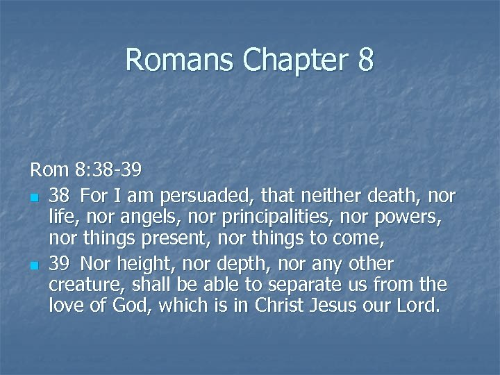 Romans Chapter 8 Rom 8: 38 -39 n 38 For I am persuaded, that