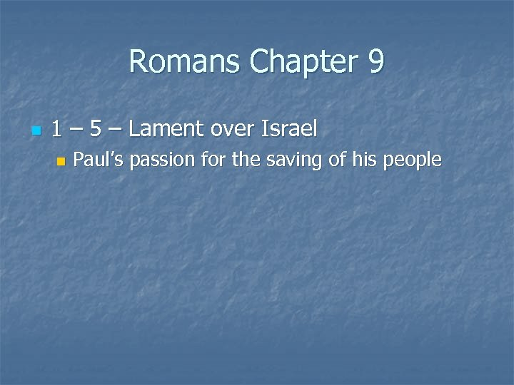 Romans Chapter 9 n 1 – 5 – Lament over Israel n Paul's passion