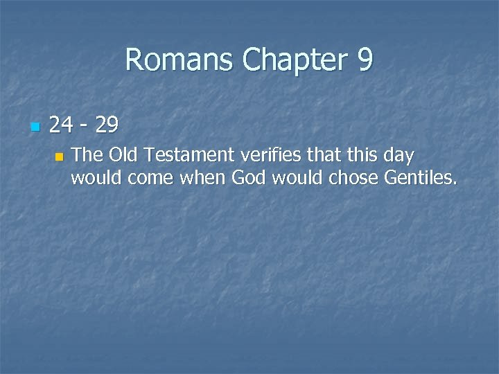Romans Chapter 9 n 24 - 29 n The Old Testament verifies that this