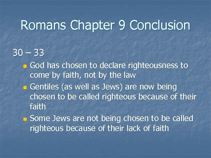 Romans Chapter 9 Conclusion 30 – 33 God has chosen to declare righteousness to