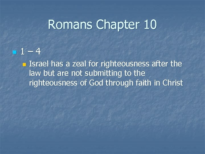 Romans Chapter 10 n 1– 4 n Israel has a zeal for righteousness after