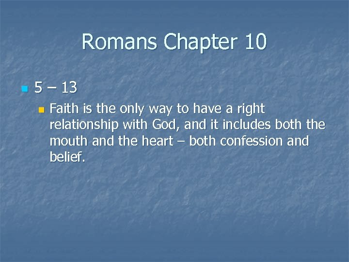Romans Chapter 10 n 5 – 13 n Faith is the only way to