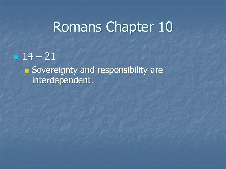 Romans Chapter 10 n 14 – 21 n Sovereignty and responsibility are interdependent.