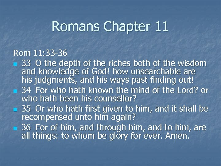 Romans Chapter 11 Rom 11: 33 -36 n 33 O the depth of the