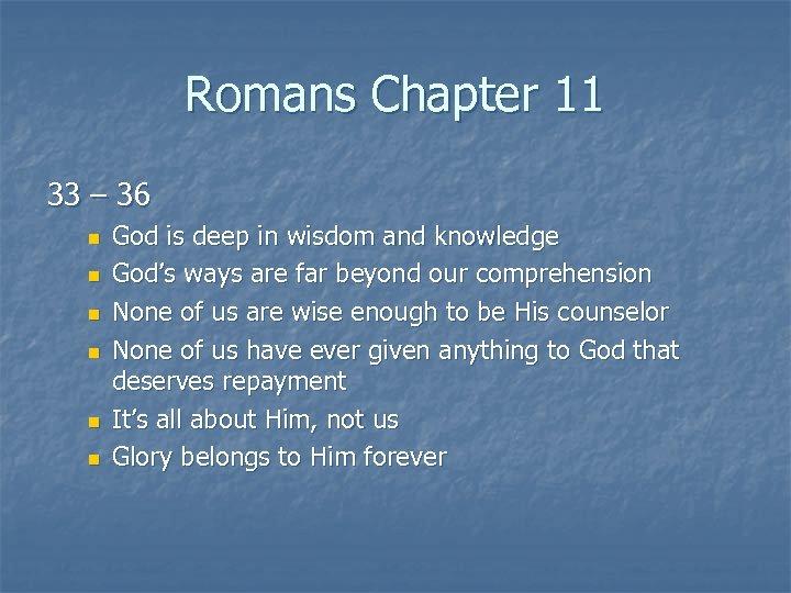 Romans Chapter 11 33 – 36 n n n God is deep in wisdom