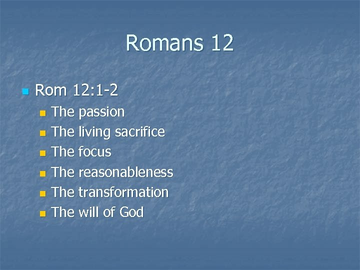 Romans 12 n Rom 12: 1 -2 The passion n The living sacrifice n