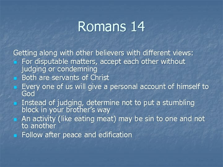 Romans 14 Getting along with other believers with different views: n For disputable matters,