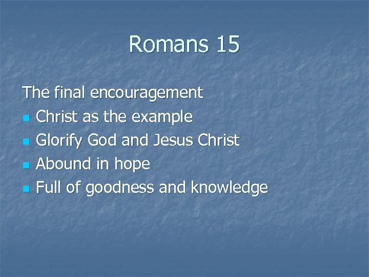 Romans 15 The final encouragement n Christ as the example n Glorify God and