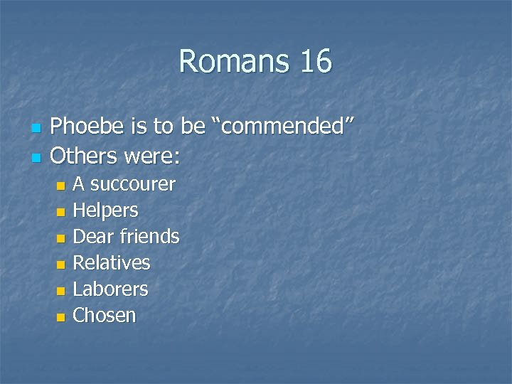 """Romans 16 n n Phoebe is to be """"commended"""" Others were: A succourer n"""