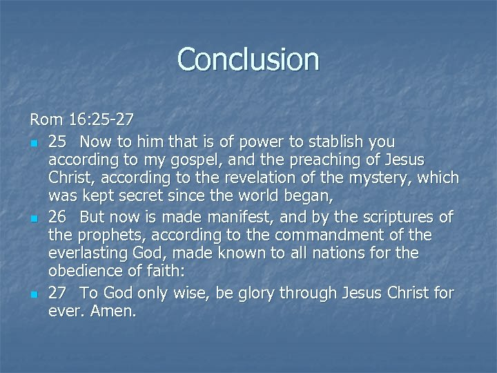 Conclusion Rom 16: 25 -27 n 25 Now to him that is of power