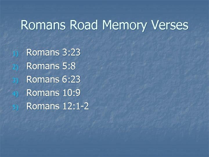Romans Road Memory Verses 1) 2) 3) 4) 5) Romans 3: 23 Romans 5: