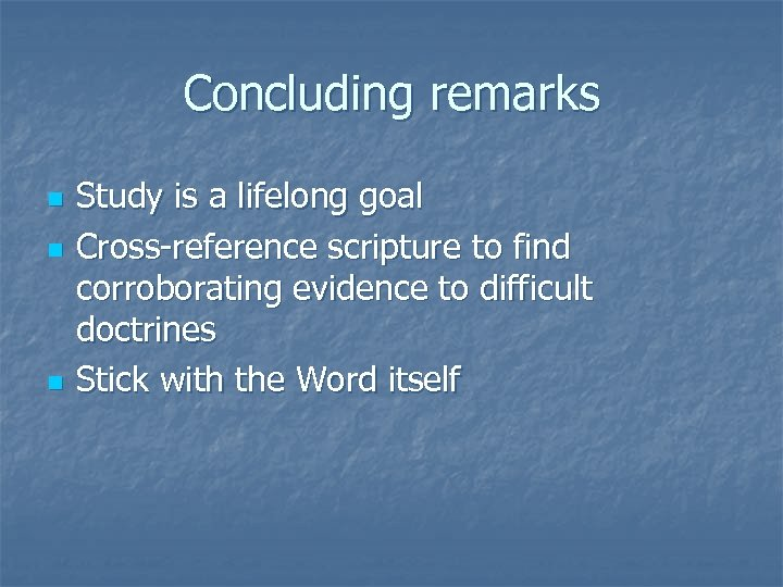 Concluding remarks n n n Study is a lifelong goal Cross-reference scripture to find
