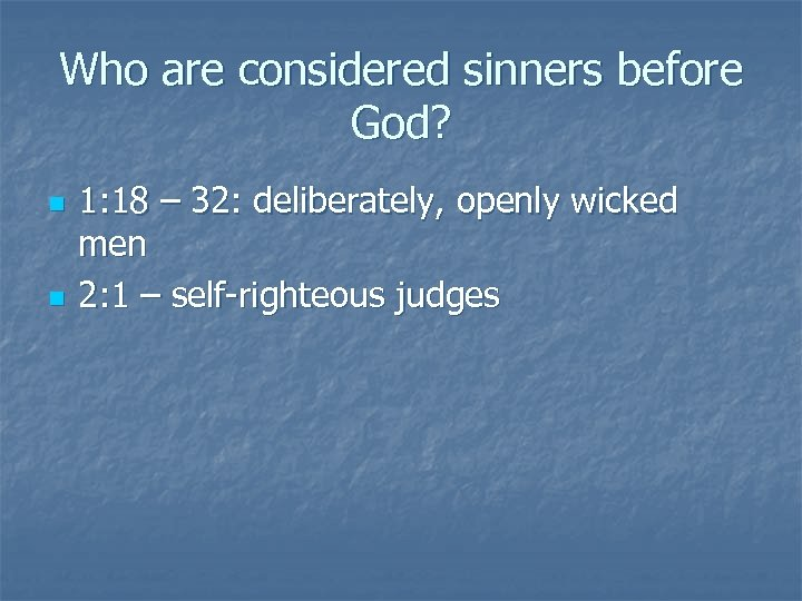 Who are considered sinners before God? n n 1: 18 – 32: deliberately, openly