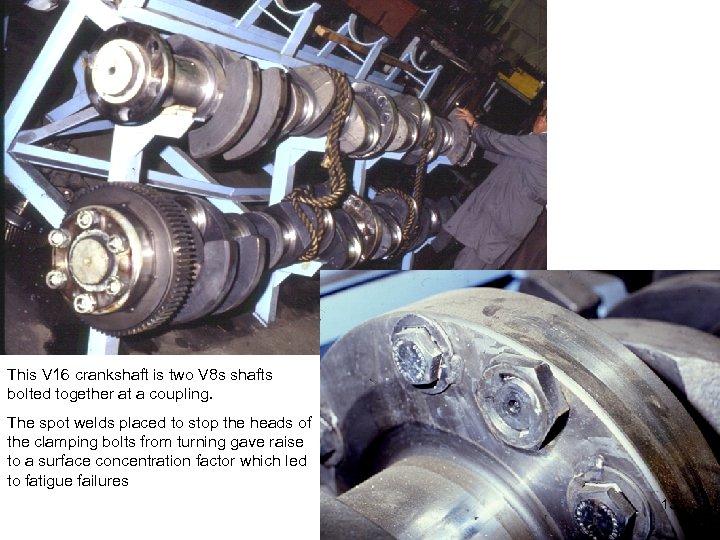 This V 16 crankshaft is two V 8 s shafts bolted together at a