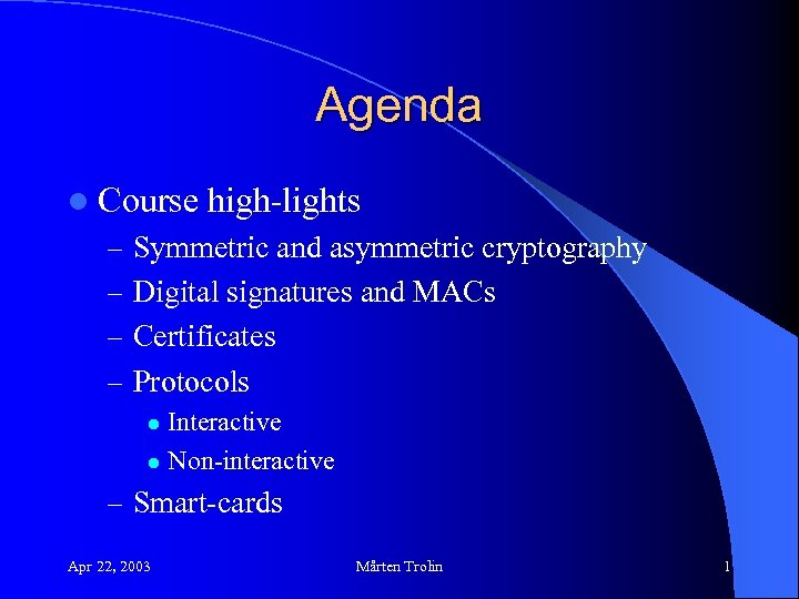 Agenda l Course high-lights – Symmetric and asymmetric cryptography – Digital signatures and MACs