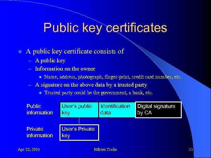 Public key certificates l A public key certificate consists of – A public key