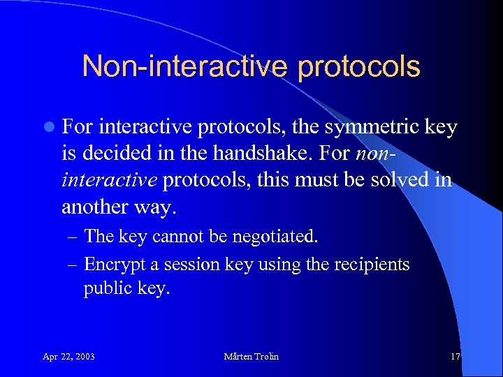 Non-interactive protocols l For interactive protocols, the symmetric key is decided in the handshake.