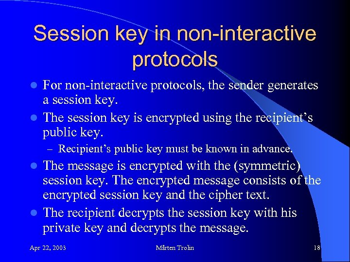 Session key in non-interactive protocols For non-interactive protocols, the sender generates a session key.