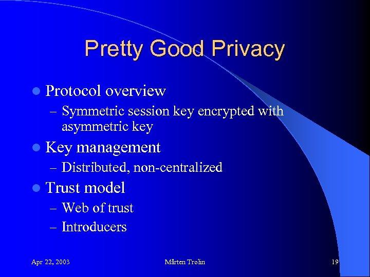 Pretty Good Privacy l Protocol overview – Symmetric session key encrypted with asymmetric key