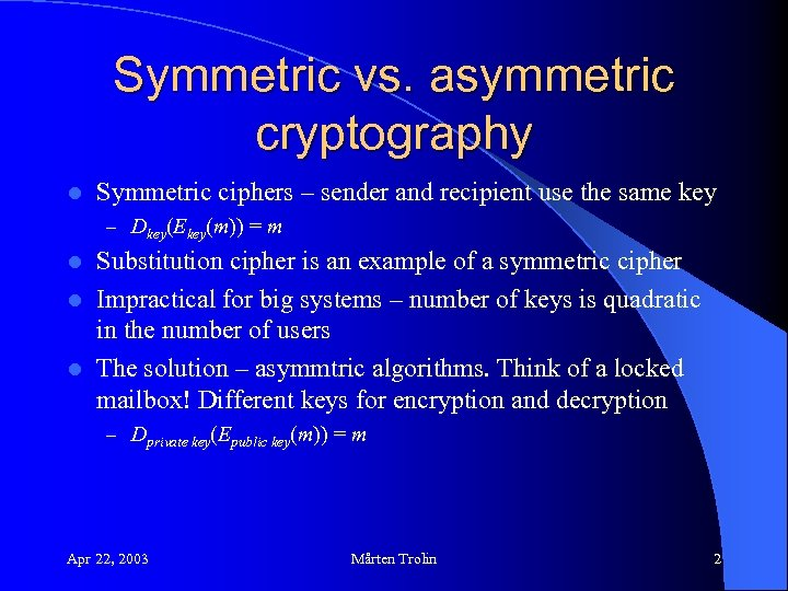 Symmetric vs. asymmetric cryptography l Symmetric ciphers – sender and recipient use the same