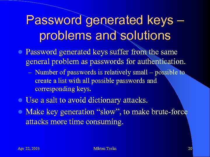 Password generated keys – problems and solutions l Password generated keys suffer from the