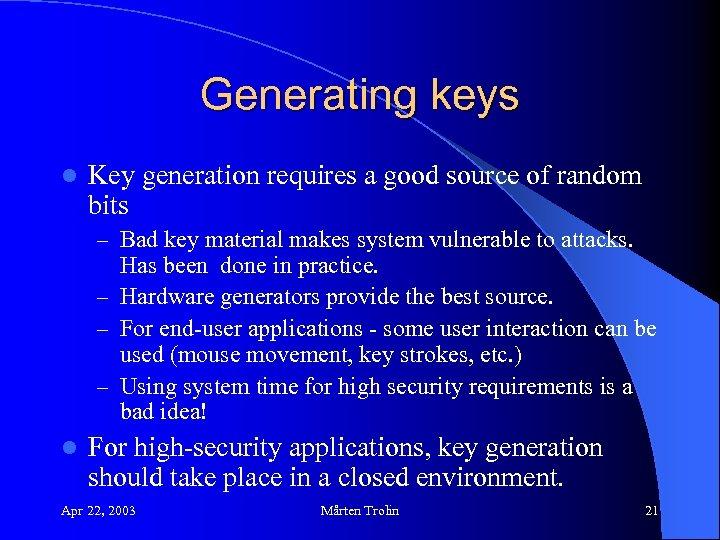 Generating keys l Key generation requires a good source of random bits – Bad