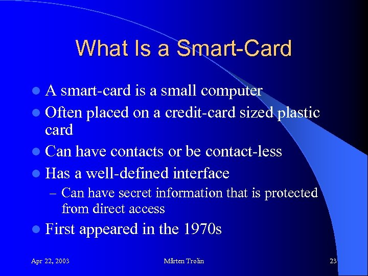 What Is a Smart-Card l. A smart-card is a small computer l Often placed