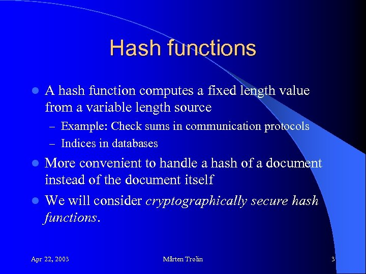 Hash functions l A hash function computes a fixed length value from a variable