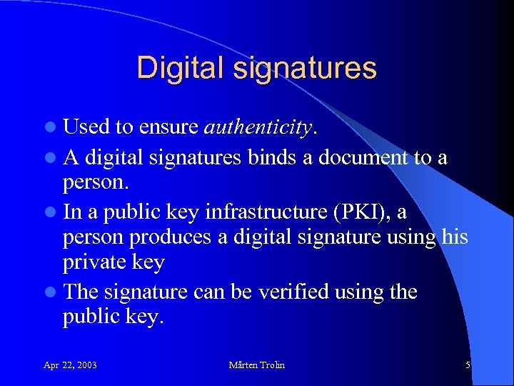 Digital signatures l Used to ensure authenticity. l A digital signatures binds a document