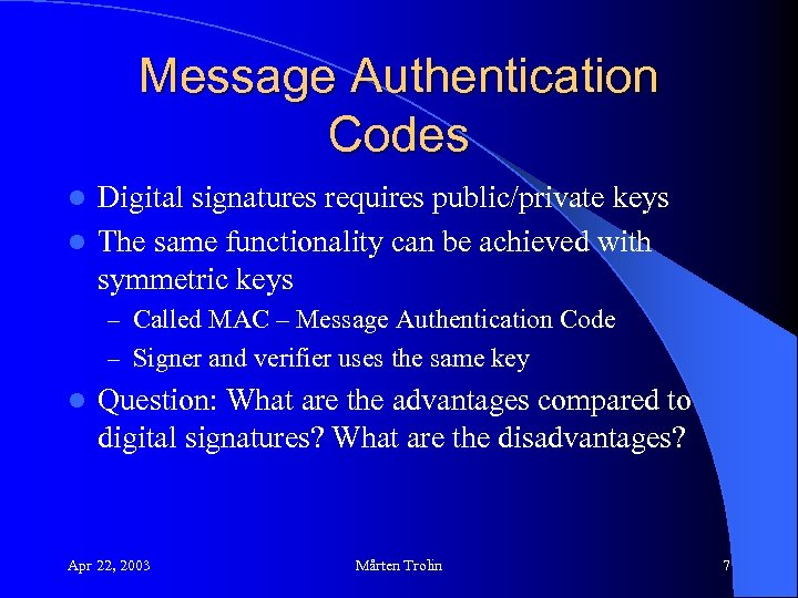 Message Authentication Codes Digital signatures requires public/private keys l The same functionality can be