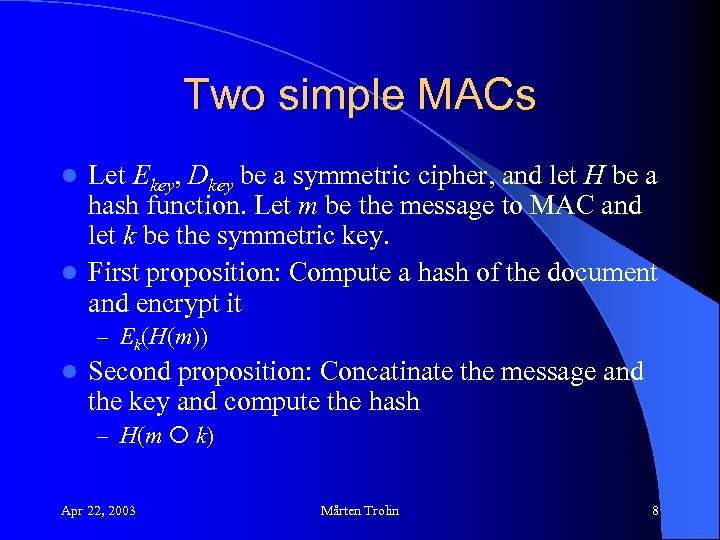 Two simple MACs Let Ekey, Dkey be a symmetric cipher, and let H be