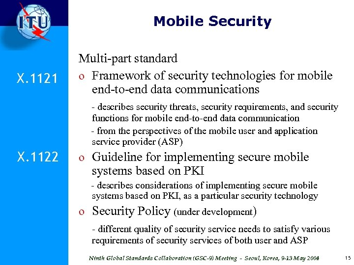 Mobile Security X. 1121 Multi-part standard o Framework of security technologies for mobile end-to-end