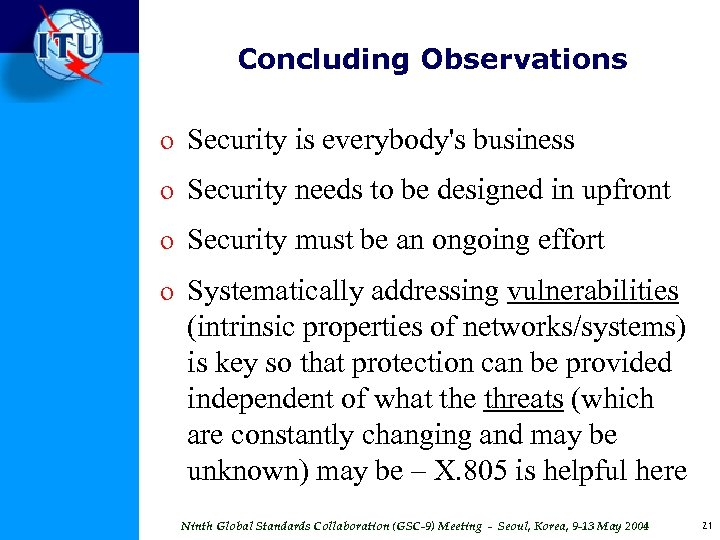 Concluding Observations o Security is everybody's business o Security needs to be designed in