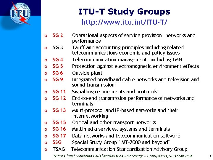 ITU-T Study Groups http: //www. itu. int/ITU-T/ o SG 2 o SG 3 o