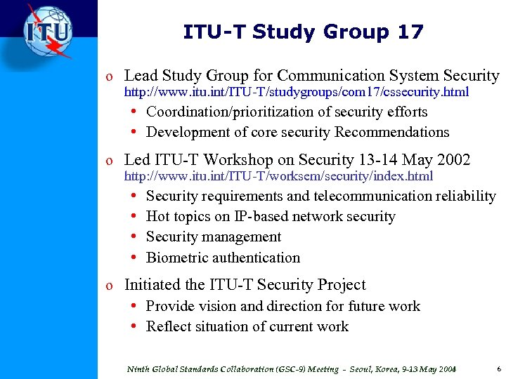 ITU-T Study Group 17 o Lead Study Group for Communication System Security http: //www.