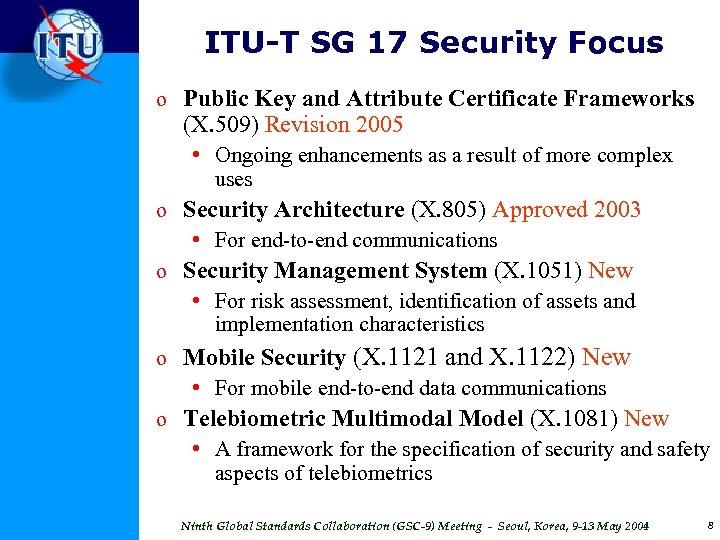ITU-T SG 17 Security Focus o Public Key and Attribute Certificate Frameworks (X. 509)
