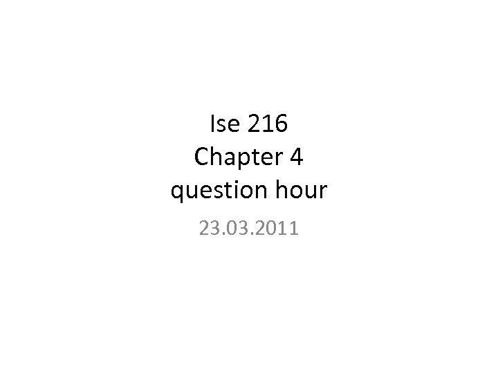 Ise 216 Chapter 4 question hour 23. 03. 2011
