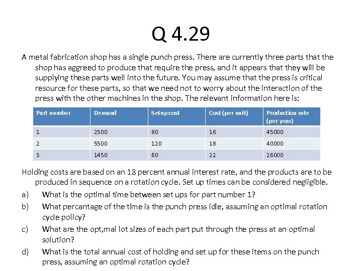 Q 4. 29 A metal fabrication shop has a single punch press. There are