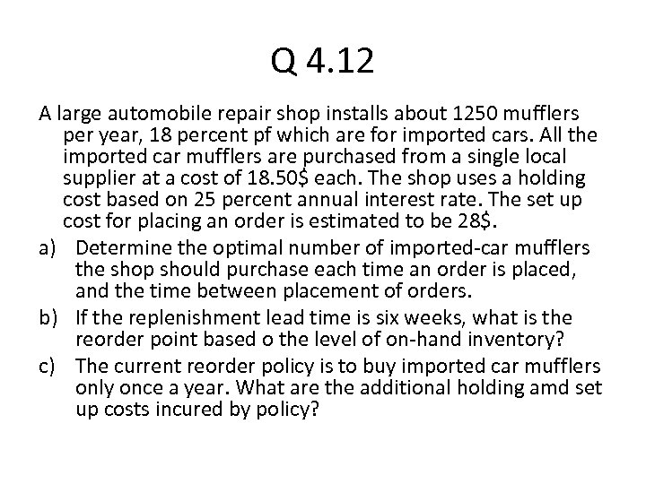 Q 4. 12 A large automobile repair shop installs about 1250 mufflers per year,
