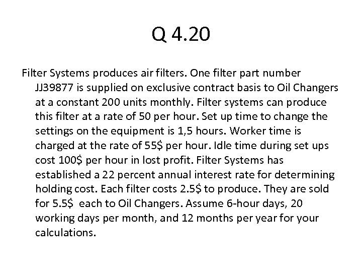 Q 4. 20 Filter Systems produces air filters. One filter part number JJ 39877