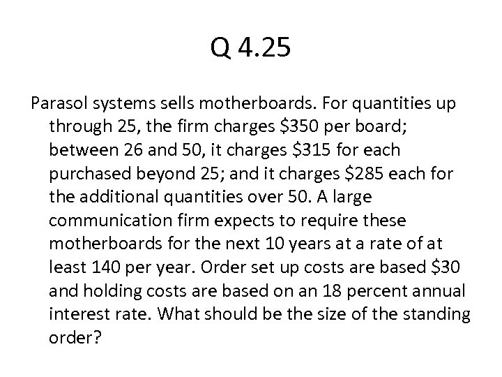 Q 4. 25 Parasol systems sells motherboards. For quantities up through 25, the firm