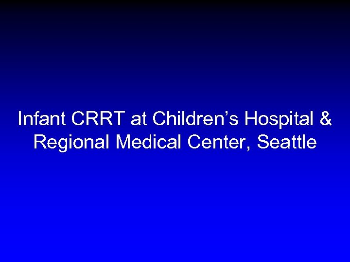 Infant CRRT at Children's Hospital & Regional Medical Center, Seattle