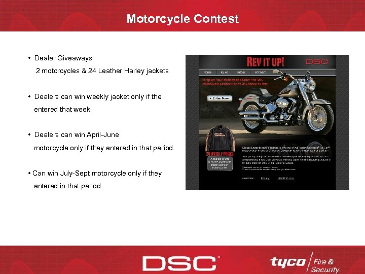Motorcycle Contest • Dealer Giveaways: 2 motorcycles & 24 Leather Harley jackets • Dealers