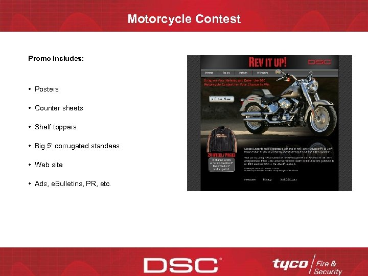 Motorcycle Contest Promo includes: • Posters • Counter sheets • Shelf toppers • Big