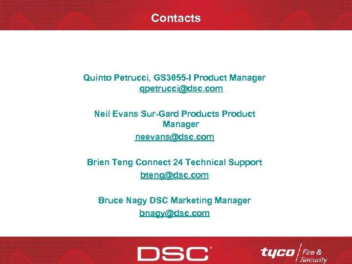 Contacts Quinto Petrucci, GS 3055 -I Product Manager qpetrucci@dsc. com Neil Evans Sur-Gard Products
