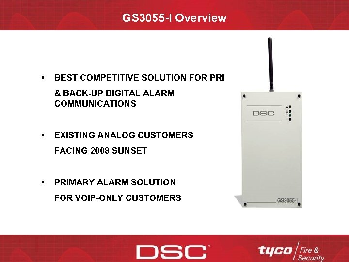GS 3055 -I Overview • BEST COMPETITIVE SOLUTION FOR PRIMARY & BACK-UP DIGITAL ALARM