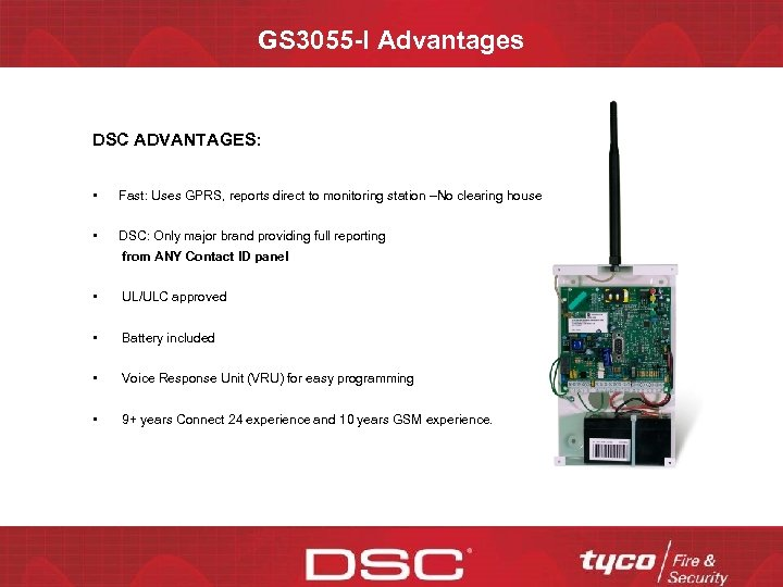 GS 3055 -I Advantages DSC ADVANTAGES: • Fast: Uses GPRS, reports direct to monitoring